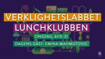 LUNCHKLUBBEN MED VERKLIGHETSLABBET: Emina Mahmutovic (ONSDAG, 6/10-21)