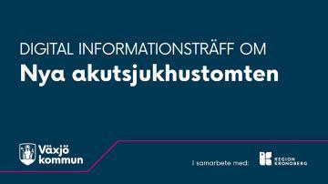 Digital informationsträff om nytt akutsjukhus i Växjö, Juni 2021